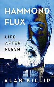 Hammond Flux, Life After Flesh by [Killip, Alan]