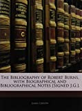 The Bibliography of Robert Burns, with Biographical and Bibliographical Notes [Signed J.G.].