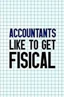 Accountants Like To Get Fisical: Accountant Notebook Journal Composition Blank Lined Diary Notepad 120 Pages Paperback Squares