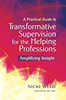 A Practical Guide to Transformative Supervision for the Helping Professions: Amplifying Insight by Nicki Weld(2011-09-15)