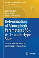 Determination of Atmospheric Parameters of B-, A-, F- and G-Type Stars: Lectures from the School of Spectroscopic Data Analyses (GeoPlanet: Earth and Planetary Sciences) by Unknown(2014-07-11)