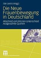 Die Neue Frauenbewegung in Deutschland: Abschied vom Kleinen Unterschied Ausgewte Quellen (German Edition)