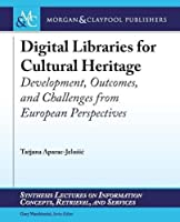 Digital Libraries for Cultural Heritage: Development, Outcomes, and Challenges from European Perspectives (Synthesis Lectures on Information Concepts, Retrieval, and Services)