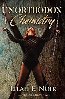Unorthodox Chemistry: A Love Story of  Domination and Submission (The Unorthodox Trilogy Book 2) by [Noir, Lilah E.]