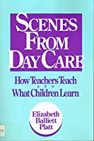 Scenes from Day Care: How Teachers Teach and What Children Learn (Early Childhood Education Series)