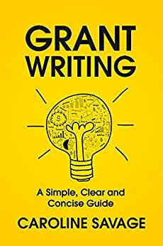 Grant Writing: A Simple, Clear and Concise Guide by [Savage, Caroline]