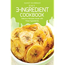 Easy 3-Ingredient Cookbook: Delicious Recipes Made with Three Ingredients!