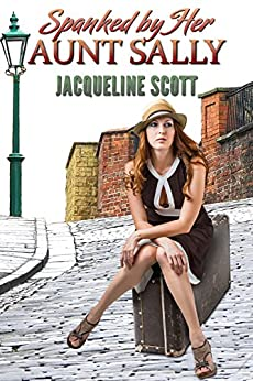 Spanked by Her Aunt Sally by [Scott, Jacqueline]