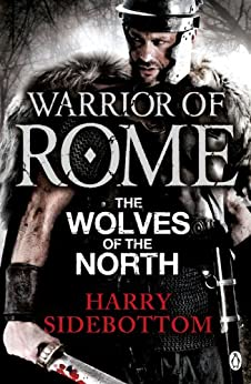 Warrior of Rome V: The Wolves of the North by [Sidebottom, Harry]