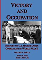Victory and Occupation: History of U.S. Marine Corps Operations in World War II Part 2