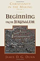 Beginning from Jerusalem: Christianity in the Making