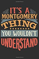 It's A Montgomery You Wouldn't Understand: Want To Create An Emotional Moment For The Montgomery Family? Show The Montgomery's You Care With This Personal Custom Gift With Montgomery's Very Own Family Name Surname Planner Calendar Notebook Journal