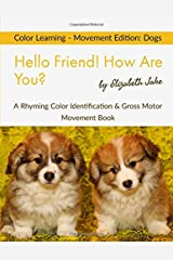 Hello Friend!  How Are You? Color Learning - Movement Edition: Dogs: A Rhyming Color Identification & Gross Motor Movement Book (Hello Friends Colors: Dogs) ペーパーバック