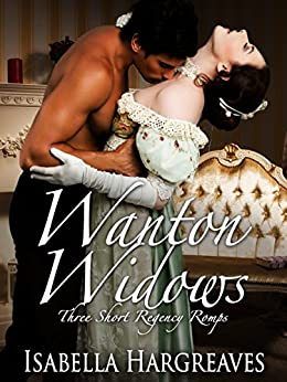 Wanton Widows: Three Short Regency Romps by [Hargreaves, Isabella]