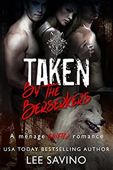 Taken by the Berserkers: A Menage Shifter Romance by [Savino, Lee]