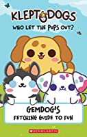 Who Let the Pups Out: Gemdog's Fetching Guide to Fun (Kleptodogs)