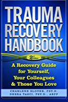 Trauma Recovery Handbook: A Recovery Guide for Yourself, Your Colleagues & Those You Love