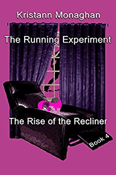 The Running Experiment Book 4: The Rise of the Recliner by [Monaghan, Kristann]