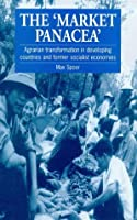 The 'Market Panacea': Agrarian Transformation in Developing Countries and Former Socialist Economies (Agrarian Transformation in Ldcs and Former Socialist Economi)