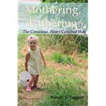 Mothering, Fathering: The Conscious, Heart-Centered Way