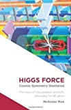 Higgs Force: Cosmic Symmetry Shattered 2nd (second) Revised Edition by Nicholas Mee published by Quantum Wave Publishing Limited (2012)