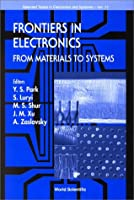 Frontiers in Electronics: From Materials to Systems (Selected Topics in Electronics and Systems)