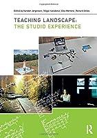 Teaching Landscape: The Studio Experience