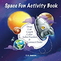 Space Fun Activity Book: Draw, Cut, Count, Color, Solve Puzzles & Connect Dots!