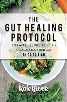 The Gut Healing Protocol: Third Edition by [Brock, Kale]