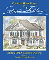 Country Home Plans by Stephen Fuller: Eighty-Five Charming Designs from American Home Gallery