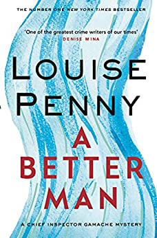 A Better Man (Chief Inspector Gamache Book 15) by [Penny, Louise]