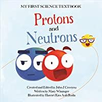 Protons and Neutrons (My First Science Textbook)