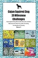 Cajun Squirrel Dog 20 Milestone Challenges Cajun Squirrel Dog Memorable Moments.Includes Milestones for Memories, Gifts, Grooming, Socialization & Training Volume 2