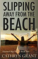 Slipping Away from the Beach: The Haunted Ship Trilogy Book Two