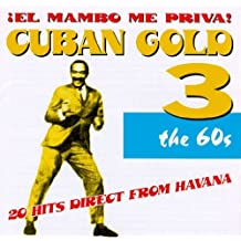 Cuban Gold 3/El Mambo Me Priva!/60s by Various Artists (1997-04-29)