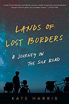 Lands of Lost Borders: A Journey on the Silk Road by [Harris, Kate]