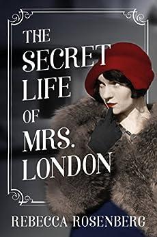 The Secret Life of Mrs. London: A Novel by [Rosenberg, Rebecca]