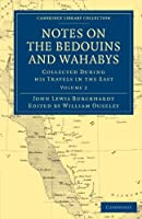 Notes on the Bedouins and Wahabys: Collected During His Travels in the East Volume 2 (Cambridge Library Collection - Travel, Middle East and Asia Minor)