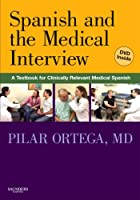Spanish and the Medical Interview: A Textbook for Clinically Relevant Medical Spanish, 1e