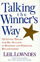 Talking the Winner's Way: 92 Little Tricks for Big Success in Business and Personal Relationships