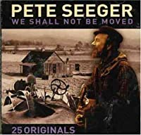 We Shall Not Be Moved by Pete Seeger