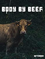 Body By Beef Notebook: A large Composition and Exercise book for teachers, coaches and students.