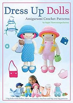 Dress Up Dolls Amigurumi Crochet Patterns: 5 big dolls with clothes, shoes, accessories, tiny bear and big carry bag patterns (Sayjai's Amigurumi Crochet Patterns Book 3) by [Thawornsupacharoen, Sayjai]