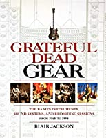 Grateful Dead Gear: All the Band's Instruments, Sound Systems, And Recording Sessions, From 1965 to 1995