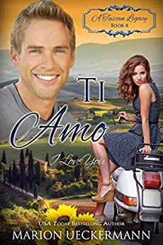 [Ueckermann, Marion, Tuscan Legacy, A]のTi Amo: I Love You (A Tuscan Legacy Book 4) (English Edition)