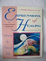 Expressions of Healing: Embracing the Process of Grief a Compassionate Workbook
