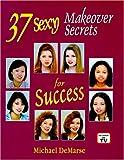 37 Sexy Makeover Secrets for Success