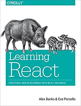 [Banks, Alex, Porcello, Eve]のLearning React: Functional Web Development with React and Redux (English Edition)