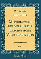 Mitteilungen Des Vereins Fuer Kaschubische Volkskunde, 1910, Vol. 1 (Classic Reprint)