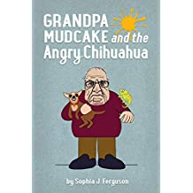 Grandpa Mudcake and the Angry Chihuahua: Funny Picture Books for 3-7 Year Olds